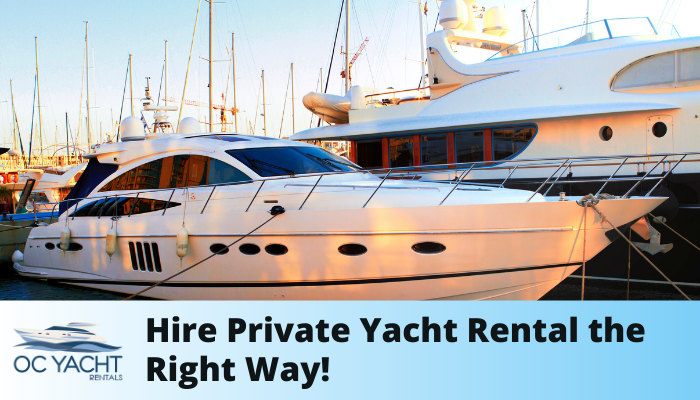 Hire Private Yacht Rental the Right Way!