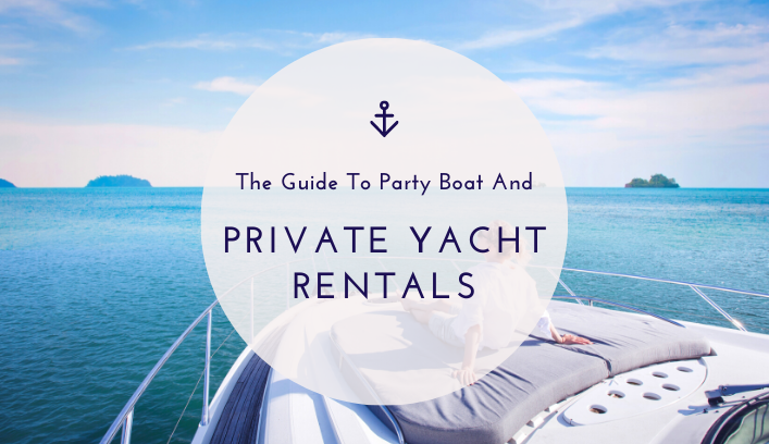The Guide To Party Boat And Private Yacht Rentals
