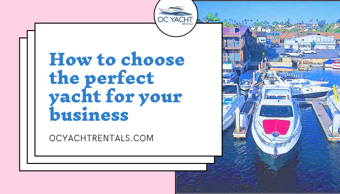 HOW TO CHOOSE YOUR YACHT WISELY BEFORE RENTING IT?