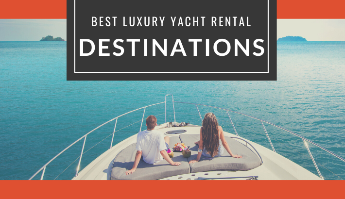 Best Luxury Yacht Rental Destinations